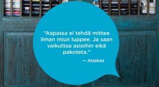 Sinisessä puhekuplassa Aspassa ei tehdä mittee ilman miun luppee. Ja saan vaikuttaa asioihin eikä pakoteta. -Asiakas.