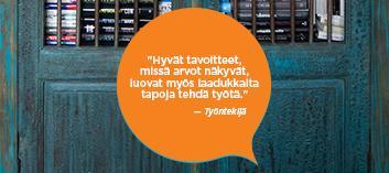 Oranssi puhekupla, jossa lukee: Hyvät tavoitteet, missä arvot näkyvät, luovat myös laadukkaita tapoja tehdä työtä. Työntekijä.